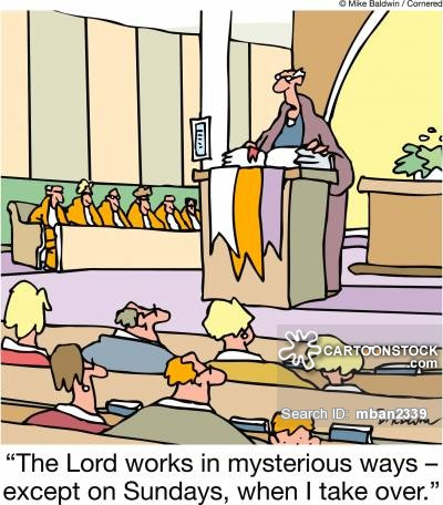 """""""The Lord works in mysterious ways ??"""" except on Sundays, when I take over."""""""